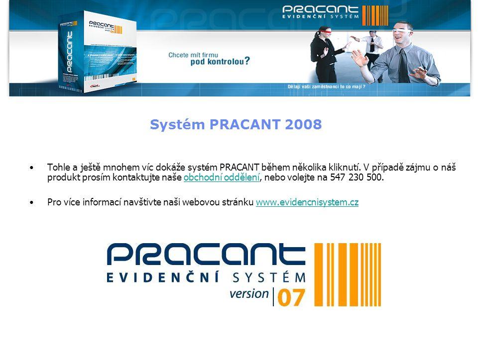 Systém PRACANT 2008 Tohle a ještě mnohem víc dokáže systém PRACANT během několika kliknutí. V případě zájmu o náš produkt prosím kontaktujte naše obch