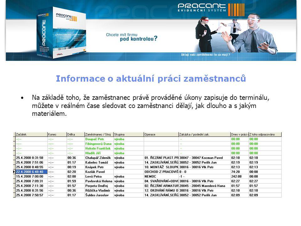 Informace o aktuální práci zaměstnanců Na základě toho, že zaměstnanec právě prováděné úkony zapisuje do terminálu, můžete v reálném čase sledovat co