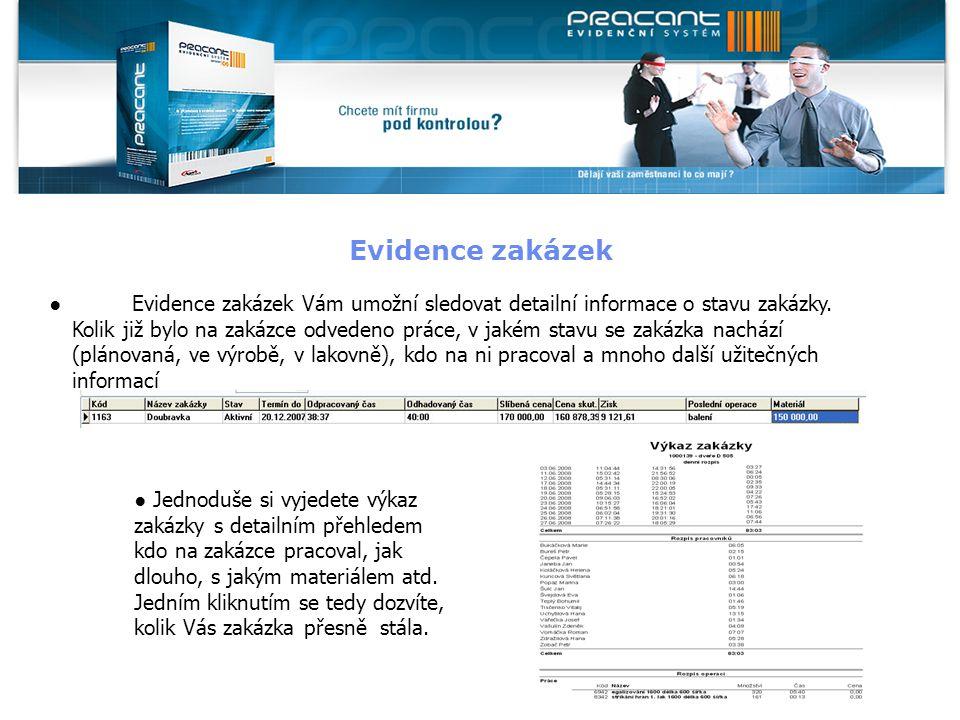 Evidence zakázek ● Jednoduše si vyjedete výkaz zakázky s detailním přehledem kdo na zakázce pracoval, jak dlouho, s jakým materiálem atd. Jedním klikn