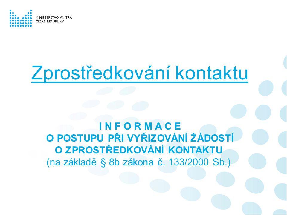 Zprostředkování kontaktu I N F O R M A C E O POSTUPU PŘI VYŘIZOVÁNÍ ŽÁDOSTÍ O ZPROSTŘEDKOVÁNÍ KONTAKTU (na základě § 8b zákona č. 133/2000 Sb.)