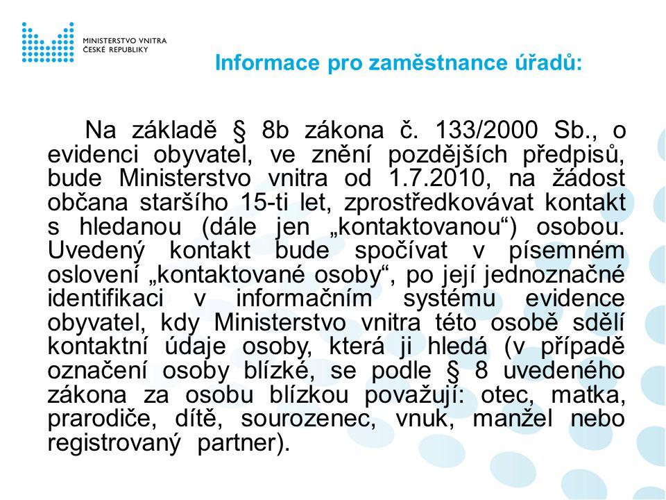 Informace pro zaměstnance úřadů: Na základě § 8b zákona č. 133/2000 Sb., o evidenci obyvatel, ve znění pozdějších předpisů, bude Ministerstvo vnitra o