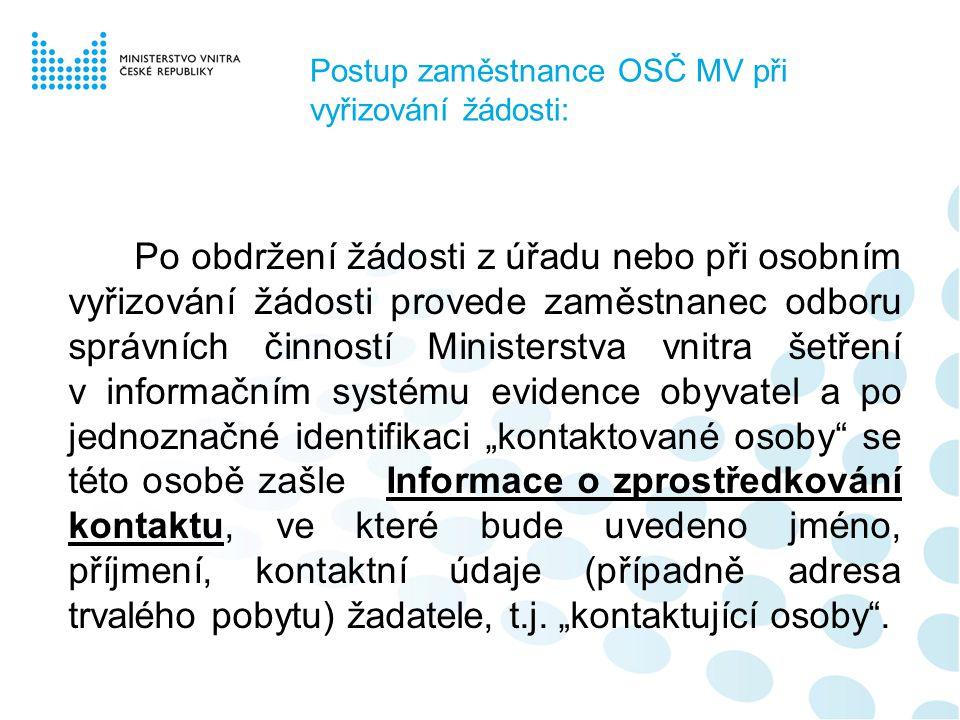 Postup zaměstnance OSČ MV při vyřizování žádosti: Po obdržení žádosti z úřadu nebo při osobním vyřizování žádosti provede zaměstnanec odboru správních