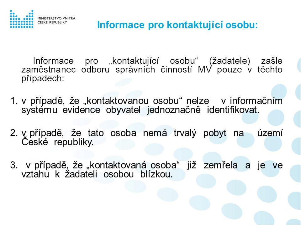 """Informace pro kontaktující osobu: Informace pro """"kontaktující osobu"""" (žadatele) zašle zaměstnanec odboru správních činností MV pouze v těchto případec"""