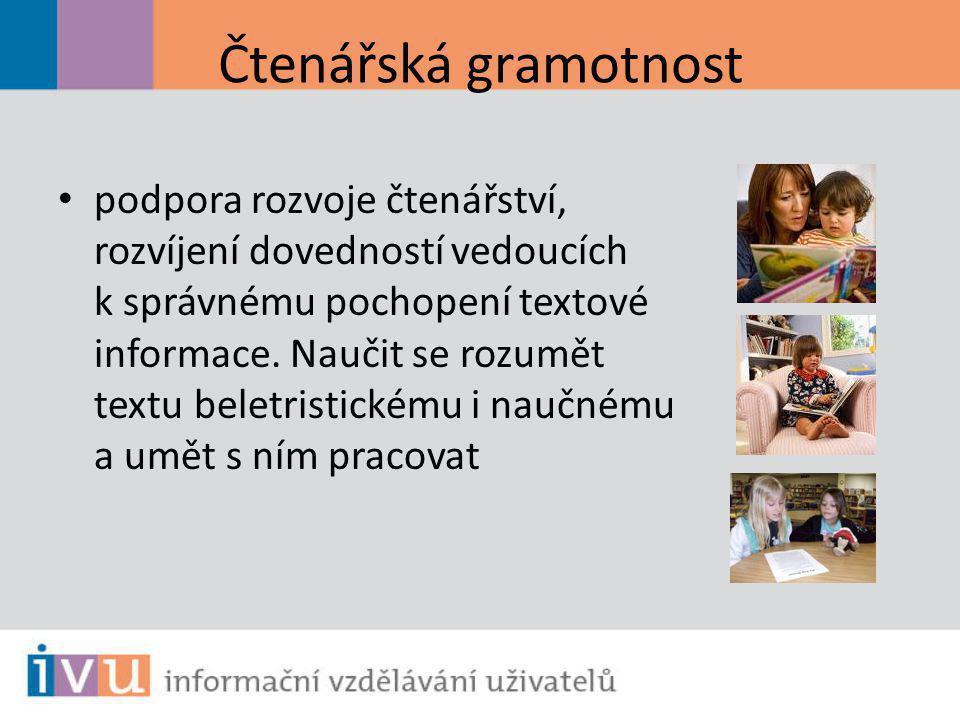 Čtenářská gramotnost podpora rozvoje čtenářství, rozvíjení dovedností vedoucích k správnému pochopení textové informace. Naučit se rozumět textu belet