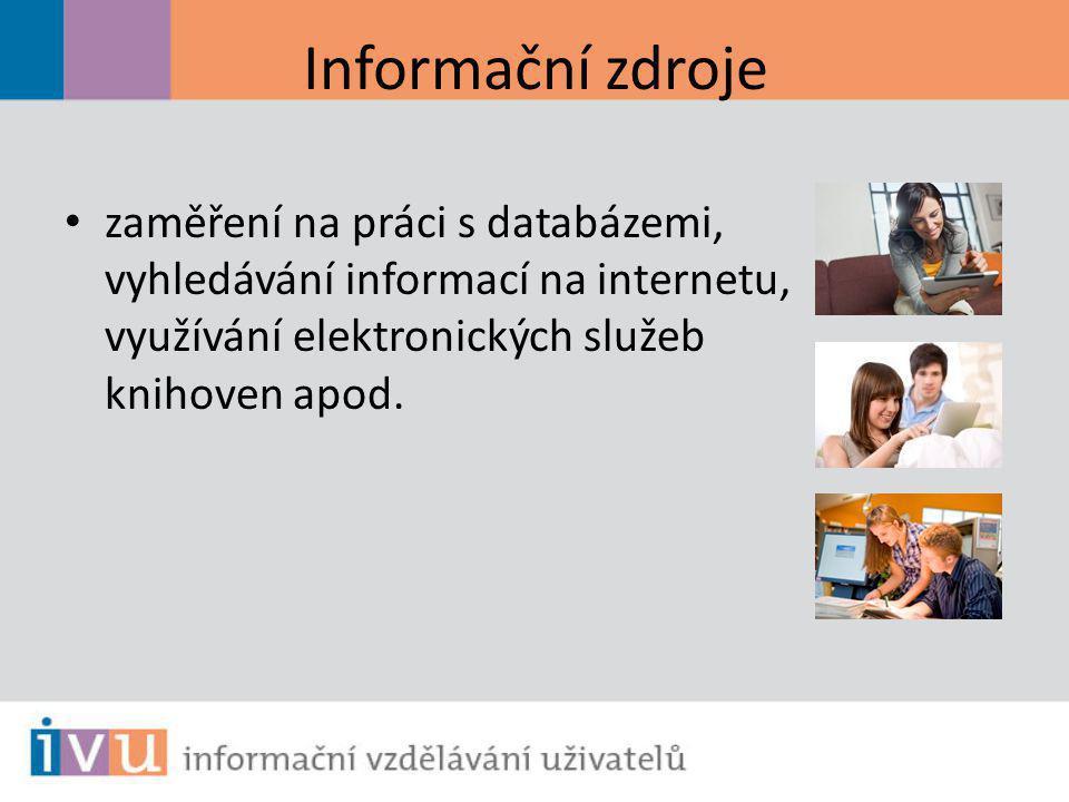 Informační zdroje zaměření na práci s databázemi, vyhledávání informací na internetu, využívání elektronických služeb knihoven apod.
