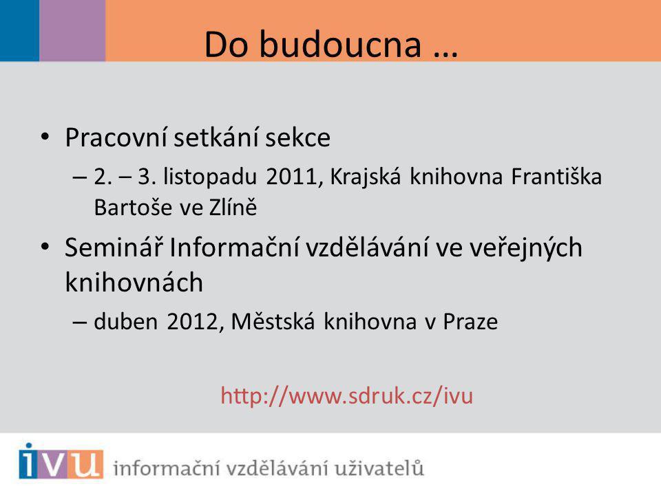 Do budoucna … Pracovní setkání sekce – 2. – 3. listopadu 2011, Krajská knihovna Františka Bartoše ve Zlíně Seminář Informační vzdělávání ve veřejných