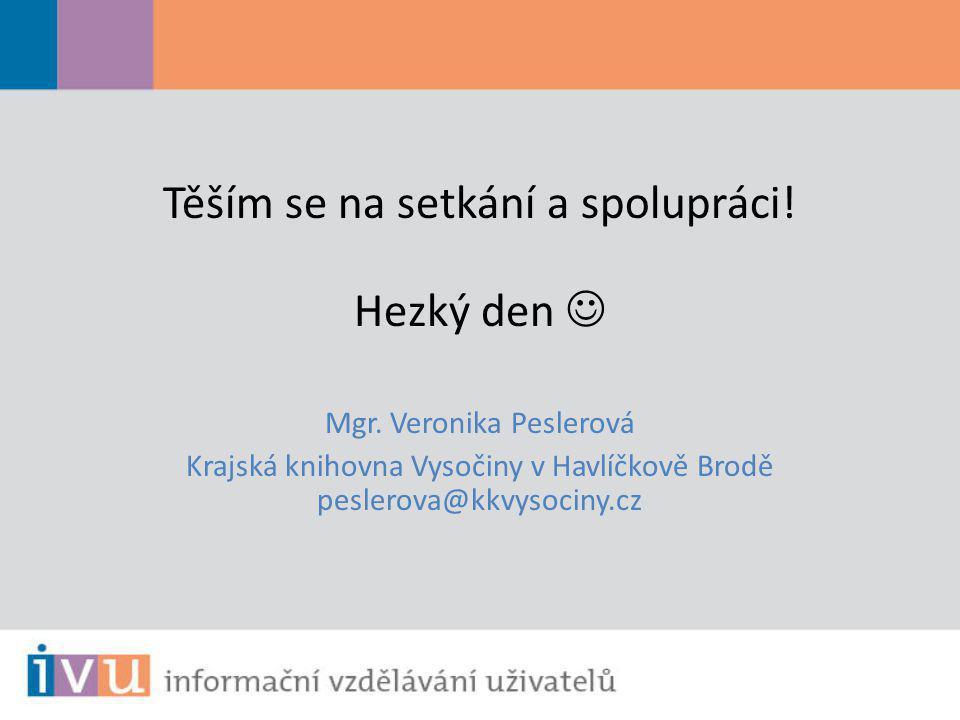 Těším se na setkání a spolupráci! Hezký den Mgr. Veronika Peslerová Krajská knihovna Vysočiny v Havlíčkově Brodě peslerova@kkvysociny.cz