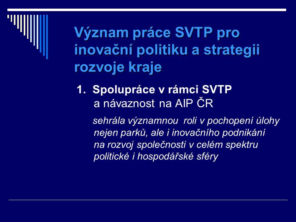 Význam práce SVTP pro inovační politiku a strategii rozvoje kraje 1. Spolupráce v rámci SVTP a návaznost na AIP ČR sehrála významnou roli v pochopení