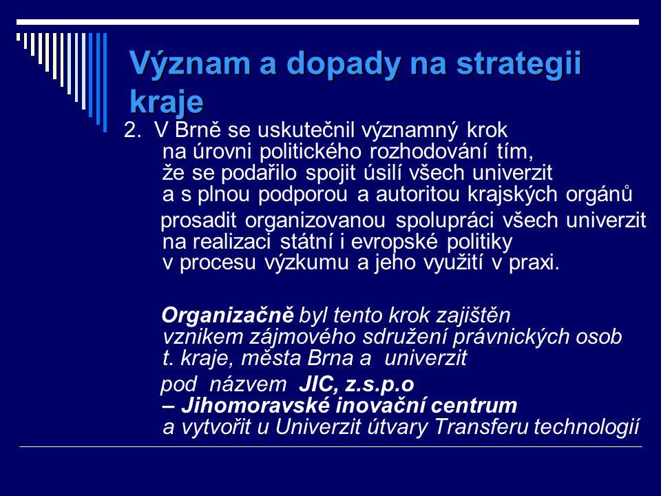 2. V Brně se uskutečnil významný krok na úrovni politického rozhodování tím, že se podařilo spojit úsilí všech univerzit a s plnou podporou a autorito