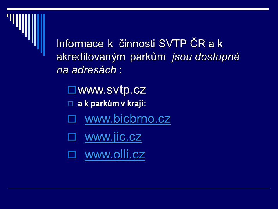 www.svtp.cz  a k parkům v kraji:  www.bicbrno.cz www.bicbrno.cz  www.jic.cz www.jic.cz  www.olli.cz www.olli.cz Informace k činnosti SVTP ČR a k