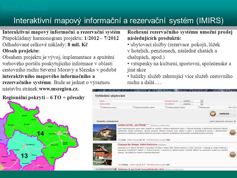 1 kraj, 4 destinace www.klacr.cz Interaktivní mapový informační a rezervační systém (IMIRS) Interaktivní mapový informační a rezervační systém Přepokládaný harmonogram projektu: 1/2012 – 7/2012 Odhadované celkové náklady: 8 mil.