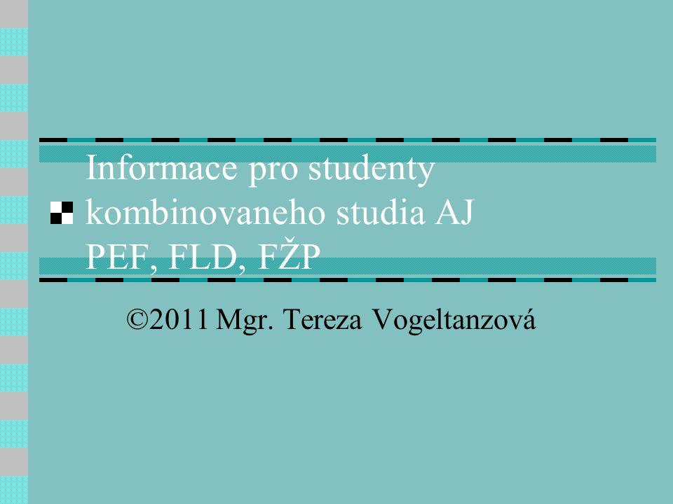 Informace pro studenty kombinovaneho studia AJ PEF, FLD, FŽP ©2011 Mgr. Tereza Vogeltanzová