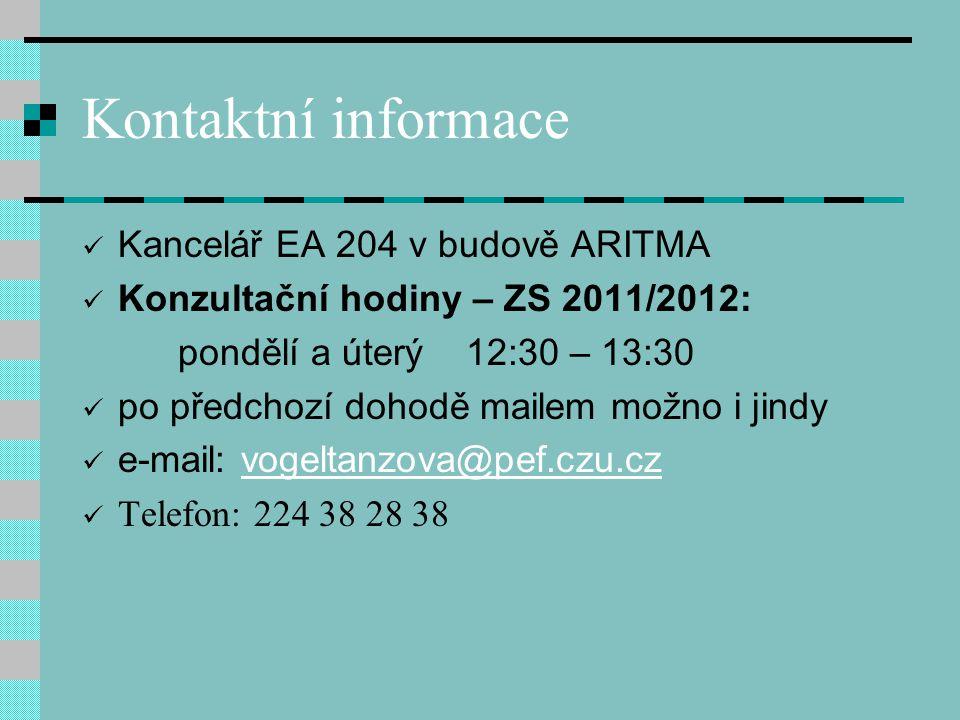Kontaktní informace Kancelář EA 204 v budově ARITMA Konzultační hodiny – ZS 2011/2012: pondělí a úterý12:30 – 13:30 po předchozí dohodě mailem možno i jindy e-mail: vogeltanzova@pef.czu.czvogeltanzova@pef.czu.cz Telefon: 224 38 28 38