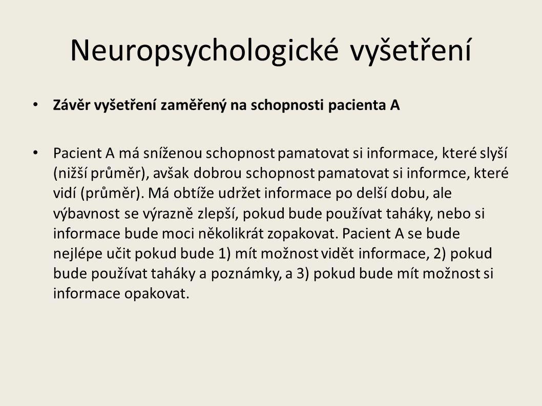Neuropsychologické vyšetření Závěr vyšetření zaměřený na schopnosti pacienta A Pacient A má sníženou schopnost pamatovat si informace, které slyší (ni
