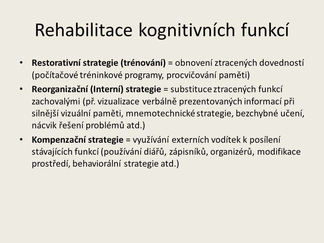 Efektivita rehabilitace kognitivních funkcí Efektivita restorativní strategie (trénování) dokázána u: – tréninku pozornosti v postakutní fázi – trénování řeči u afázií – trénink vizuospaciálního neglektu Reorganizační (Interní) strategie dokázána částečně u: – Paměti – Exekutivních funkcí (nácvik řešení problémů Kompenzační strategie – Paměť – Pozornost – Exekutivní funkce – Řeč – Vizuospaciální funkce (Cappa, 2005; Cicerone et al., 2000, 2005; Kennedy et al., 2008)