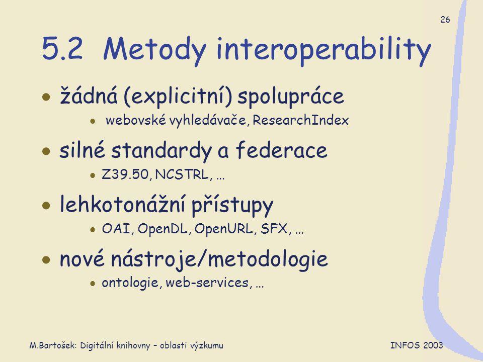 M.Bartošek: Digitální knihovny – oblasti výzkumu INFOS 2003 26 5.2 Metody interoperability  žádná (explicitní) spolupráce  webovské vyhledávače, Res