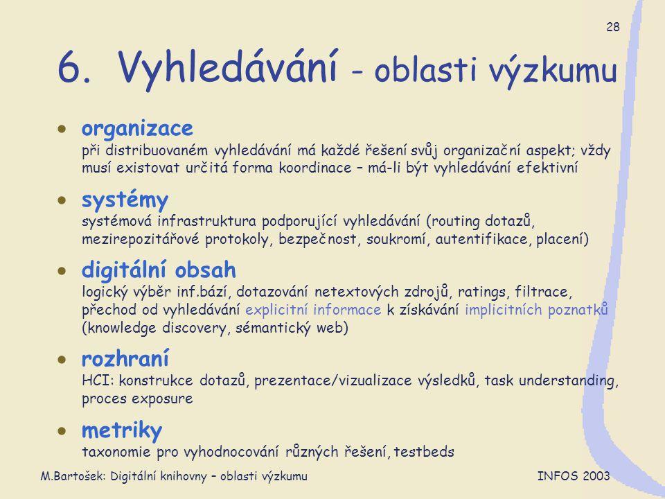 M.Bartošek: Digitální knihovny – oblasti výzkumu INFOS 2003 28 6. Vyhledávání - oblasti výzkumu  organizace při distribuovaném vyhledávání má každé ř