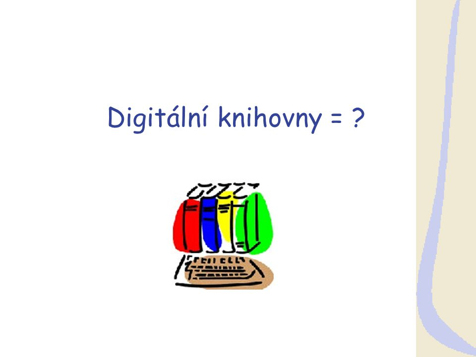 M.Bartošek: Digitální knihovny – oblasti výzkumu INFOS 2003 4 Definice DL (1) počítačnický pohled:  Digitální knihovna je spravovaná sbírka informací spolu s odpovídajícími službami, přičemž informace jsou uloženy v digitální podobě a jsou dostupné prostřednictvím sítě.