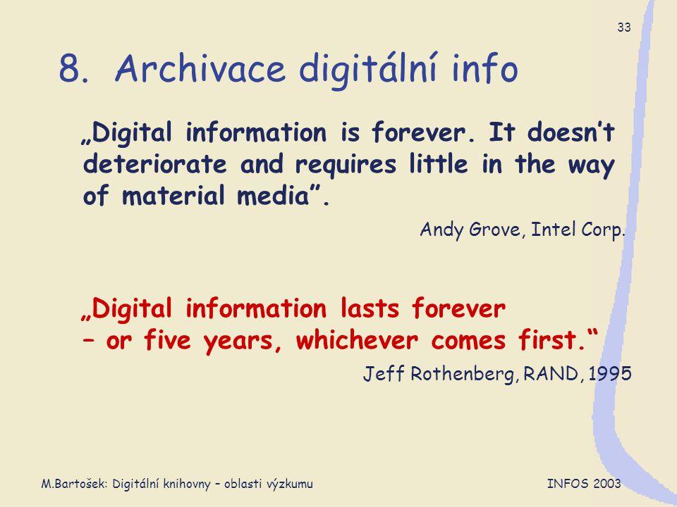 """M.Bartošek: Digitální knihovny – oblasti výzkumu INFOS 2003 33 8. Archivace digitální info """"Digital information is forever. It doesn't deteriorate and"""