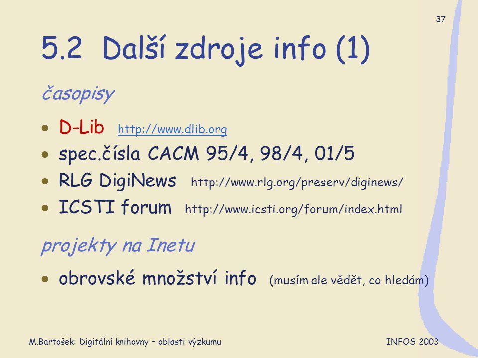 M.Bartošek: Digitální knihovny – oblasti výzkumu INFOS 2003 37 5.2 Další zdroje info (1) časopisy  D-Lib http://www.dlib.org http://www.dlib.org  sp