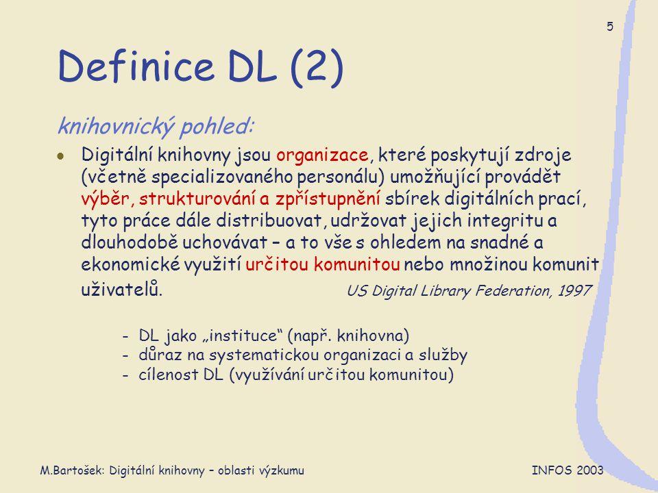 M.Bartošek: Digitální knihovny – oblasti výzkumu INFOS 2003 6 Obecné znaky DLs  organizace digitální sbírky – klíčový problém  DL není jedna uzavřená entita (DLs)  heterogenní, dynamické a multimediální inf.