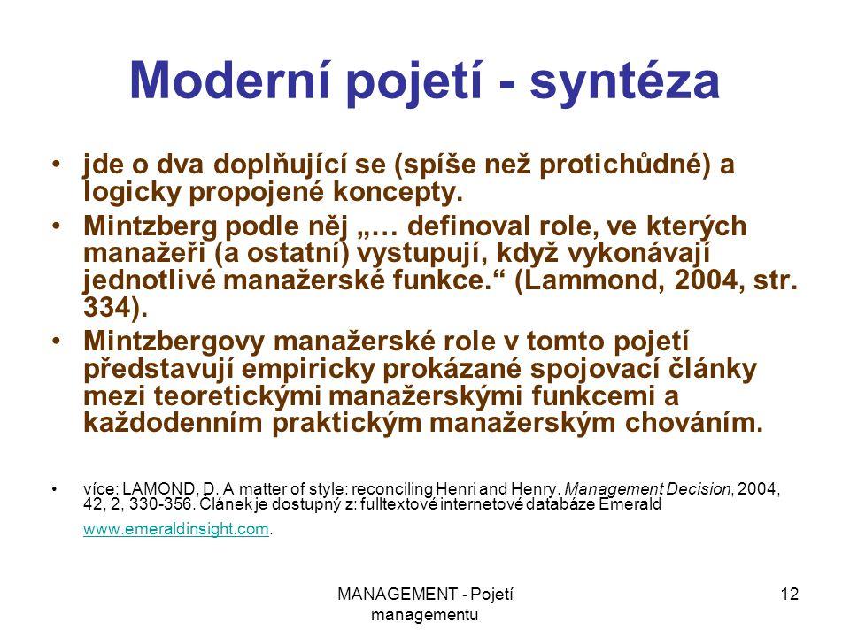 MANAGEMENT - Pojetí managementu 12 Moderní pojetí - syntéza jde o dva doplňující se (spíše než protichůdné) a logicky propojené koncepty. Mintzberg po