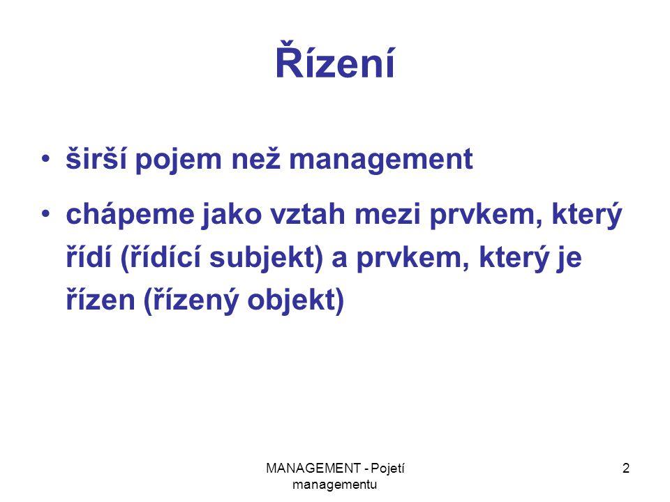 MANAGEMENT - Pojetí managementu 2 Řízení širší pojem než management chápeme jako vztah mezi prvkem, který řídí (řídící subjekt) a prvkem, který je říz
