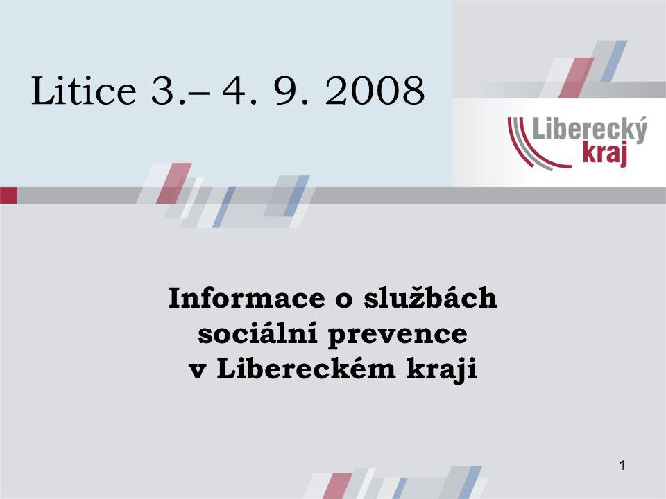 1 Litice 3.– 4. 9. 2008 Informace o službách sociální prevence v Libereckém kraji