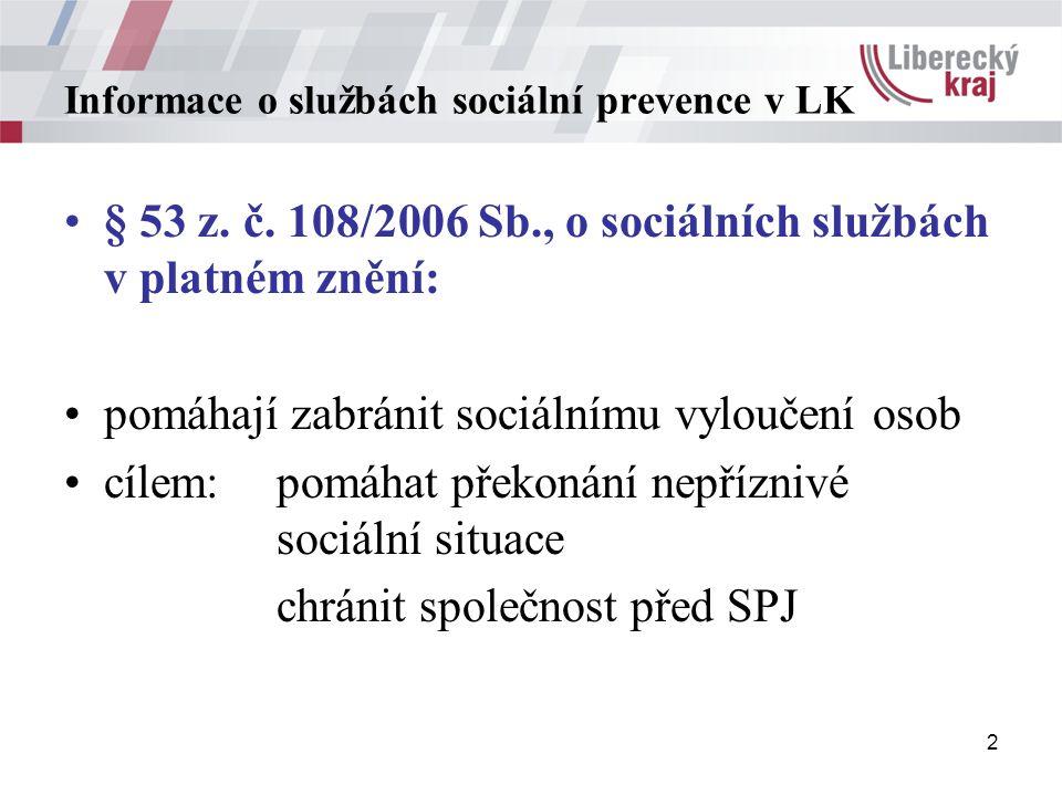 2 Informace o službách sociální prevence v LK § 53 z. č. 108/2006 Sb., o sociálních službách v platném znění: pomáhají zabránit sociálnímu vyloučení o