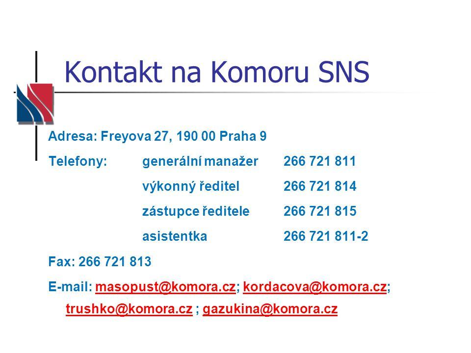 Kontakt na Komoru SNS Adresa: Freyova 27, 190 00 Praha 9 Telefony: generální manažer 266 721 811 výkonný ředitel 266 721 814 zástupce ředitele 266 721 815 asistentka 266 721 811-2 Fax: 266 721 813 E-mail: masopust@komora.cz; kordacova@komora.cz; trushko@komora.cz ; gazukina@komora.czmasopust@komora.czkordacova@komora.cz trushko@komora.czgazukina@komora.cz