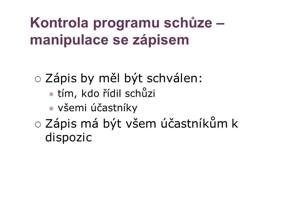 Kontrola programu schůze – manipulace se zápisem  Zápis by měl být schválen: tím, kdo řídil schůzi všemi účastníky  Zápis má být všem účastníkům k d