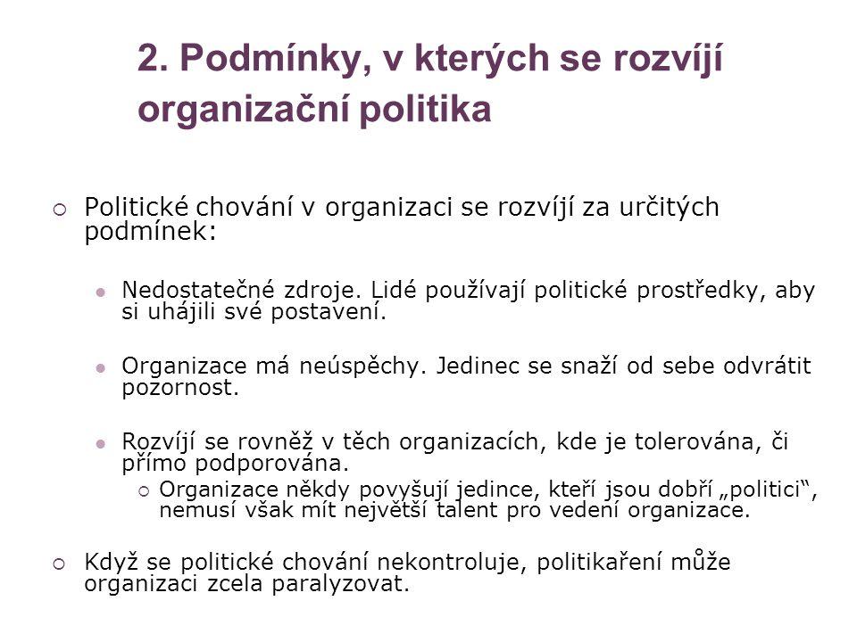2. Podmínky, v kterých se rozvíjí organizační politika  Politické chování v organizaci se rozvíjí za určitých podmínek: Nedostatečné zdroje. Lidé pou