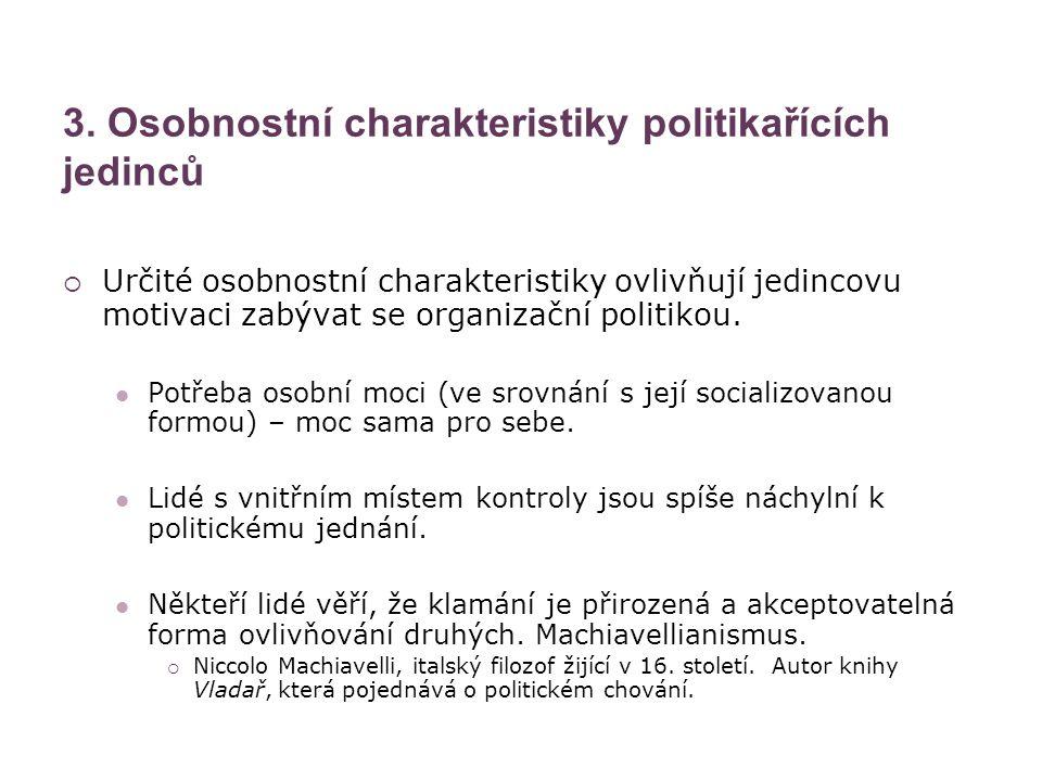 3. Osobnostní charakteristiky politikařících jedinců  Určité osobnostní charakteristiky ovlivňují jedincovu motivaci zabývat se organizační politikou