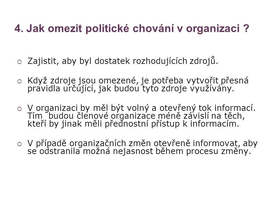 4. Jak omezit politické chování v organizaci ?  Zajistit, aby byl dostatek rozhodujících zdrojů.  Když zdroje jsou omezené, je potřeba vytvořit přes