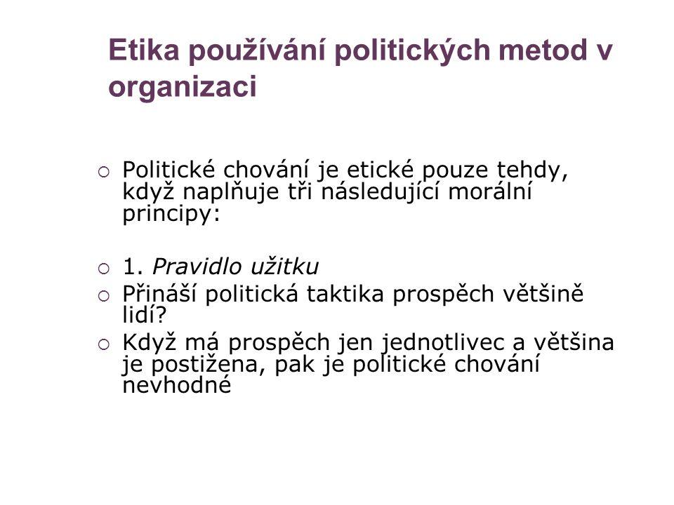 Etika používání politických metod v organizaci  Politické chování je etické pouze tehdy, když naplňuje tři následující morální principy:  1. Pravidl