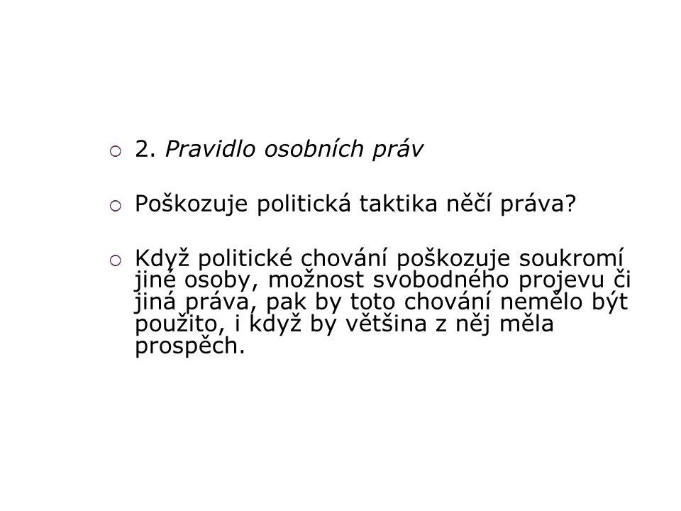  2. Pravidlo osobních práv  Poškozuje politická taktika něčí práva?  Když politické chování poškozuje soukromí jiné osoby, možnost svobodného proje