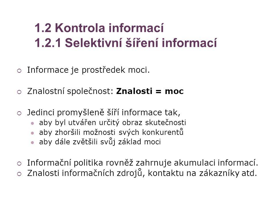 1.2 Kontrola informací 1.2.1 Selektivní šíření informací  Informace je prostředek moci.  Znalostní společnost: Znalosti = moc  Jedinci promyšleně š