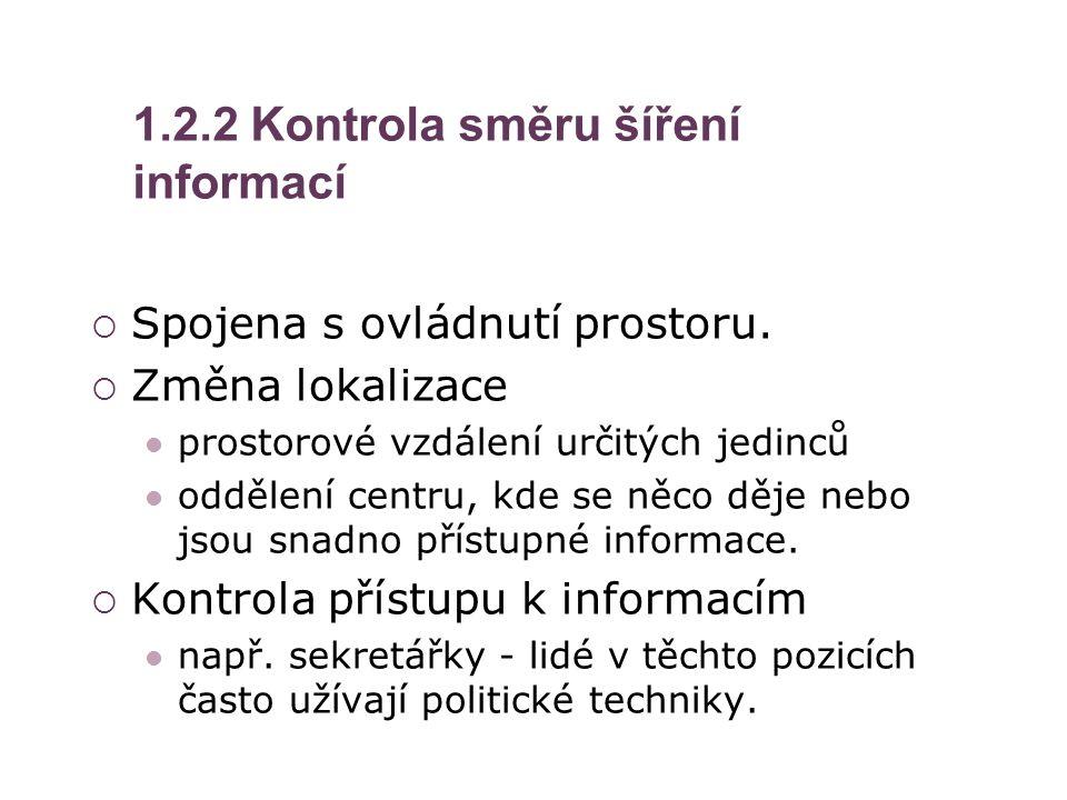 1.2.2 Kontrola směru šíření informací  Spojena s ovládnutí prostoru.  Změna lokalizace prostorové vzdálení určitých jedinců oddělení centru, kde se