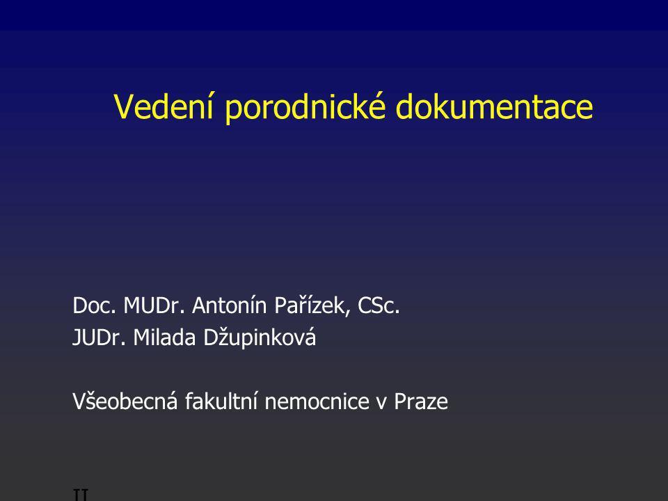 Vedení porodnické dokumentace Doc.MUDr. Antonín Pařízek, CSc.