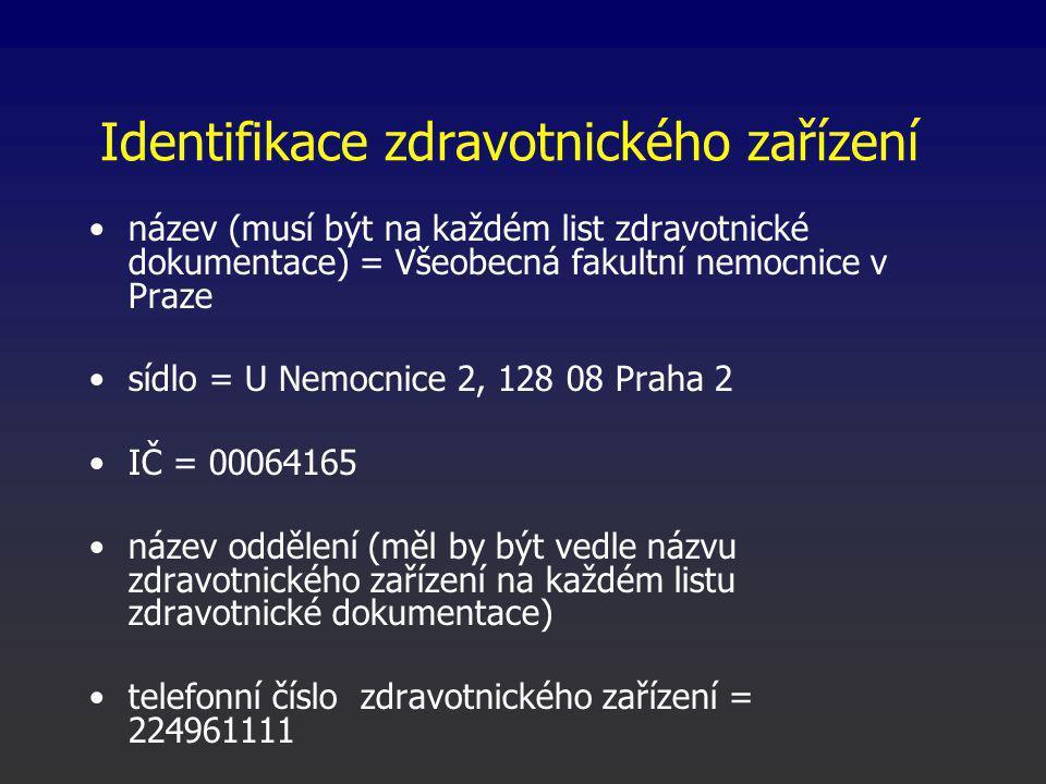 Identifikace zdravotnického zařízení název (musí být na každém list zdravotnické dokumentace) = Všeobecná fakultní nemocnice v Praze sídlo = U Nemocnice 2, 128 08 Praha 2 IČ = 00064165 název oddělení (měl by být vedle názvu zdravotnického zařízení na každém listu zdravotnické dokumentace) telefonní číslo zdravotnického zařízení = 224961111