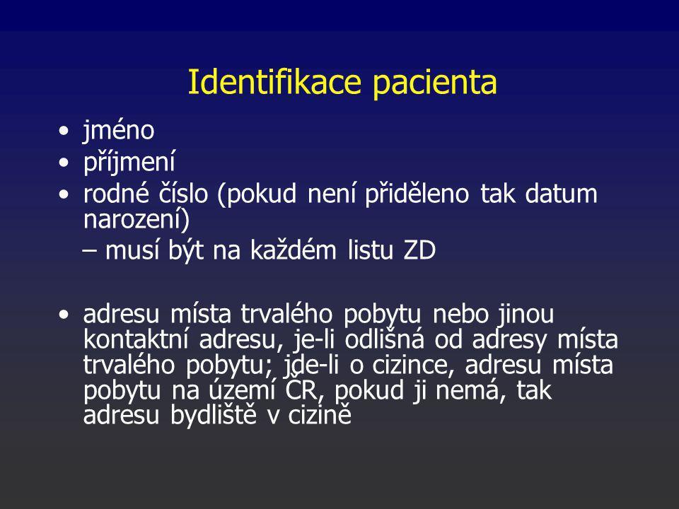 Identifikace pacienta jméno příjmení rodné číslo (pokud není přiděleno tak datum narození) – musí být na každém listu ZD adresu místa trvalého pobytu nebo jinou kontaktní adresu, je-li odlišná od adresy místa trvalého pobytu; jde-li o cizince, adresu místa pobytu na území ČR, pokud ji nemá, tak adresu bydliště v cizině