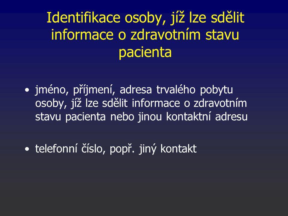 Identifikace osoby, jíž lze sdělit informace o zdravotním stavu pacienta jméno, příjmení, adresa trvalého pobytu osoby, jíž lze sdělit informace o zdravotním stavu pacienta nebo jinou kontaktní adresu telefonní číslo, popř.