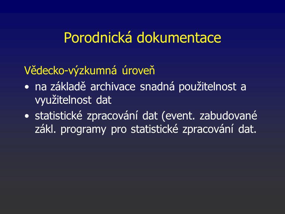Porodnická dokumentace Vědecko-výzkumná úroveň na základě archivace snadná použitelnost a využitelnost dat statistické zpracování dat (event.