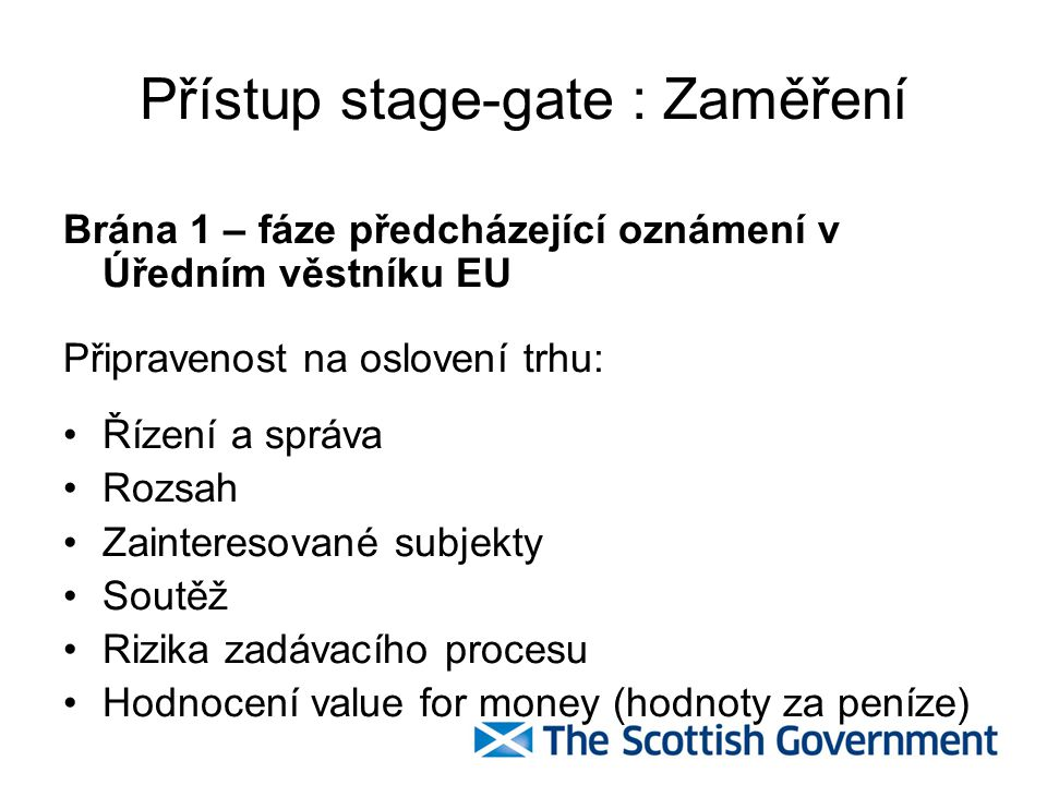 Přístup stage-gate: Zaměření Brána 2 – fáze předcházející výzvě k účasti v soutěžním dialogu Připravenost zahájit dialog a vést jednání, která zajistí vysoce kvalitní, udržitelné nabídky s minimálními kvalifikacemi uchazečů: Finanční dostupnost Value for money (VfM) Komerční záležitosti Proveditelnost Poskytování důvěrných informací (prostřednictvím tzv.