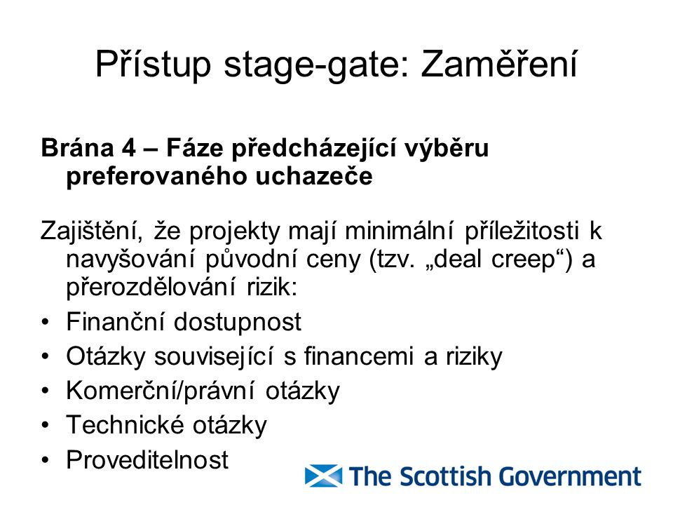 Přístup stage-gate: Zaměření Brána 5 – Fáze předcházející uzavření finančních záležitostí projektu Pomoc úřadům při zvažování kroků, které je třeba podniknout co se týče pracovníků a zdrojů před stavební a provozní fází jejich projektů PPP, podpora a řízení vypracovávání jejich smluv PPP: Management & správa smluv Platební mechanismus Řízení zainteresovaných subjektů