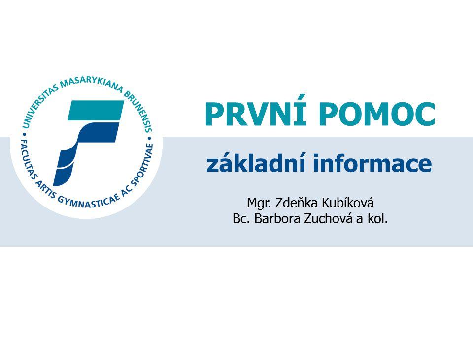 PRVNÍ POMOC Mgr.Zdeňka Kubíková Bc. Barbora Zuchová a kol.