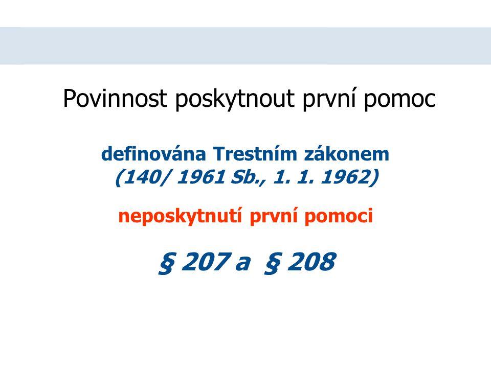 Povinnost poskytnout první pomoc definována Trestním zákonem (140/ 1961 Sb., 1.