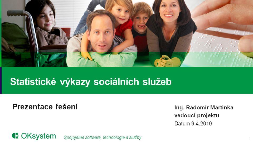 Spojujeme software, technologie a služby Prezentace řešení Statistické výkazy sociálních služeb Ing.