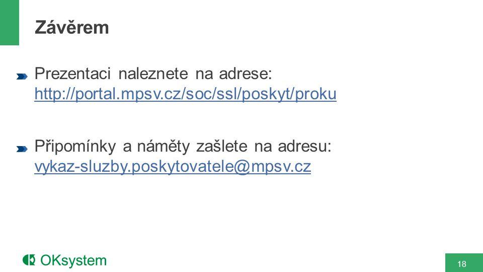 Prezentaci naleznete na adrese: http://portal.mpsv.cz/soc/ssl/poskyt/proku http://portal.mpsv.cz/soc/ssl/poskyt/proku Připomínky a náměty zašlete na adresu: vykaz-sluzby.poskytovatele@mpsv.cz vykaz-sluzby.poskytovatele@mpsv.cz Závěrem 18