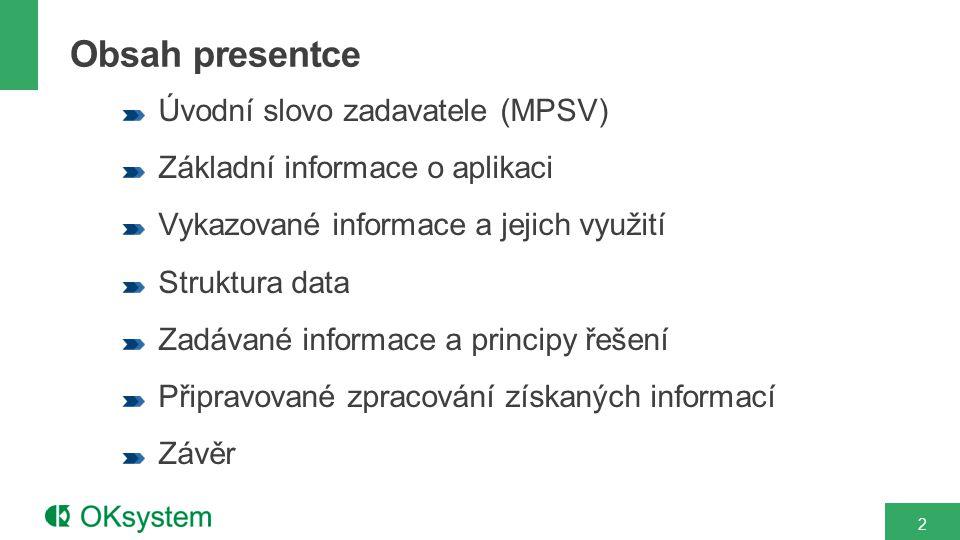 2 Úvodní slovo zadavatele (MPSV) Základní informace o aplikaci Vykazované informace a jejich využití Struktura data Zadávané informace a principy řešení Připravované zpracování získaných informací Závěr Obsah presentce